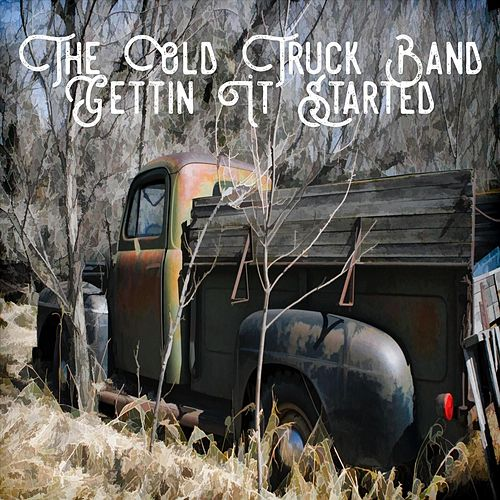 Gettin' It Started by The Old Truck Band