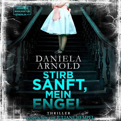 Stirb sanft, mein Engel (Ungekürzt) von Daniela Arnold