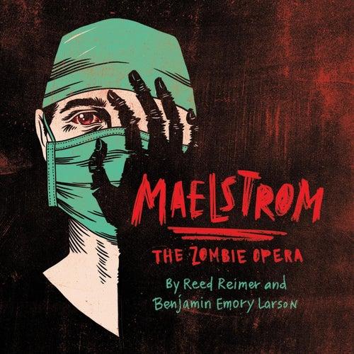 Maelstrom - The Zombie Opera von Reed Reimer