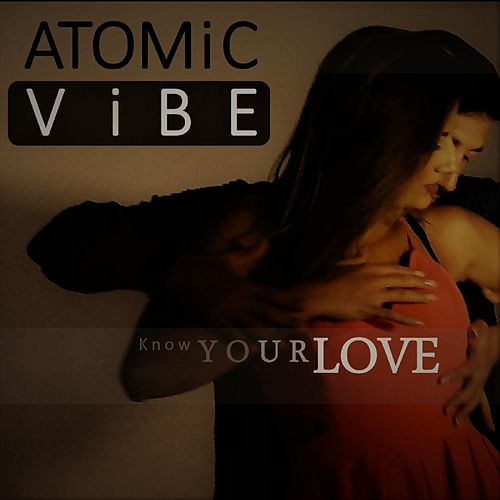 Know Your Love von Atomic Vibe