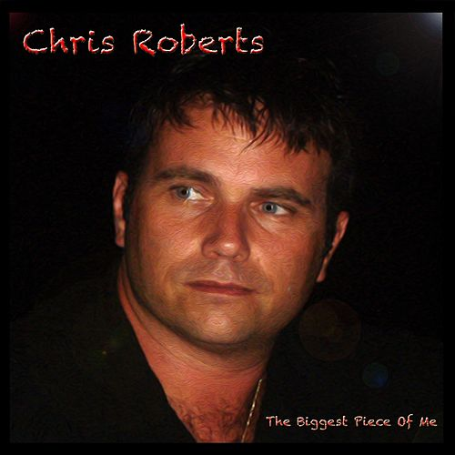 The Biggest Piece of Me by Chris Roberts