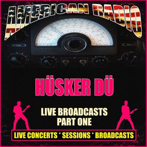 Live Broadcasts - Part One (Live) by Hüsker Dü