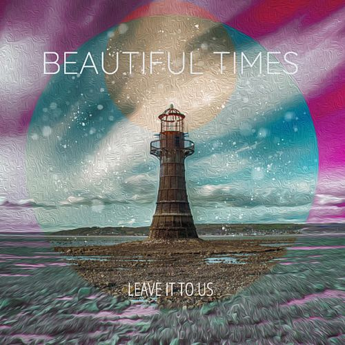 Beautiful Times de Leave It to Us