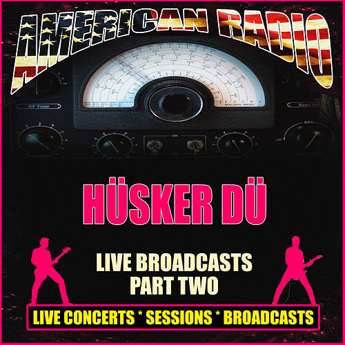 Live Broadcasts - Part Two (Live) by Hüsker Dü