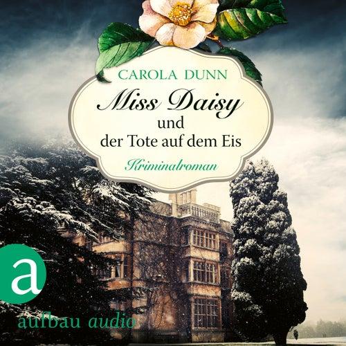 Miss Daisy und der Tote auf dem Eis - Miss Daisy ermittelt, Band 1 (Ungekürzt) von Carola Dunn