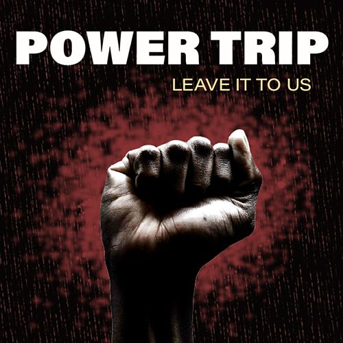 Power Trip de Leave It to Us