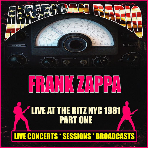 Live At The Ritz NYC, 1981 Part One (Live) van Frank Zappa