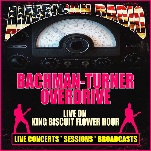 Live on King Biscuit Flower Hour (Live) by Bachman-Turner Overdrive