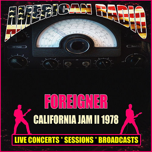 California Jam II 1978 (Live) by Foreigner