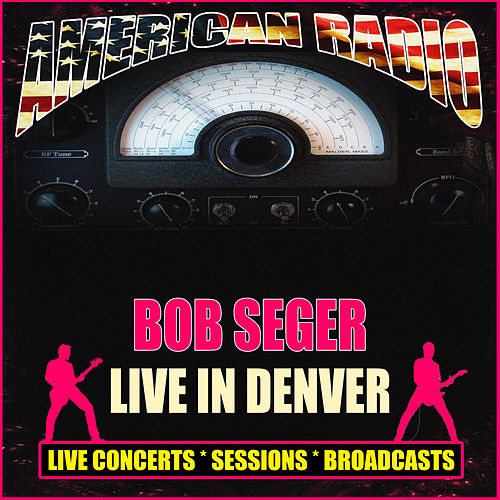 Live In Denver (Live) by Bob Seger