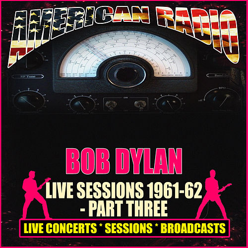Live Sessions 1961-62 - Part Three (Live) von Bob Dylan