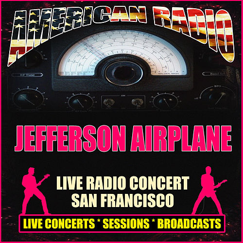 Live Radio Concert San Francisco (Live) von Jefferson Airplane