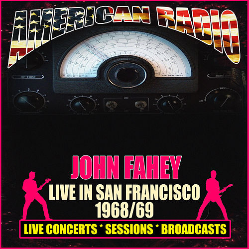 Live in San Francisco 1968/69 (Live) by John Fahey