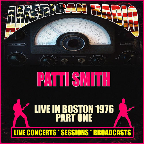 Live In Boston 1976 - Part One (Live) by Patti Smith