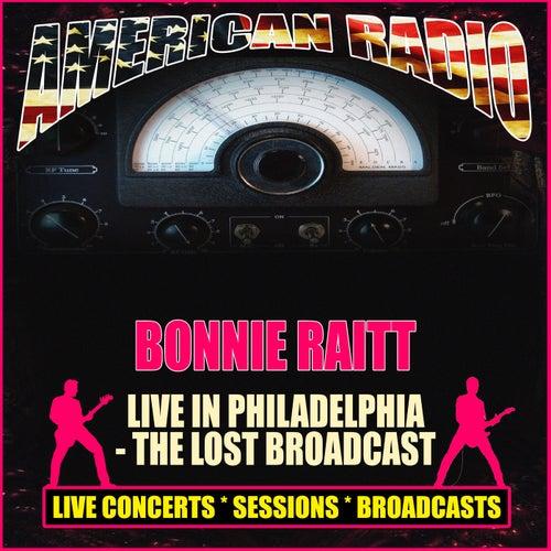 Live In Philadelphia - The Lost Broadcast (Live) by Bonnie Raitt