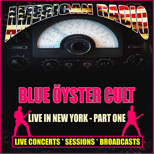 Live In New York  - Part One (Live) by Blue Oyster Cult