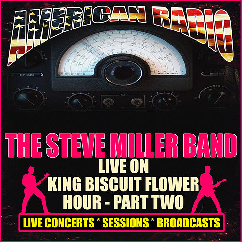 Live On King Biscuit Flower Hour - Part Two (Live) di Steve Miller Band