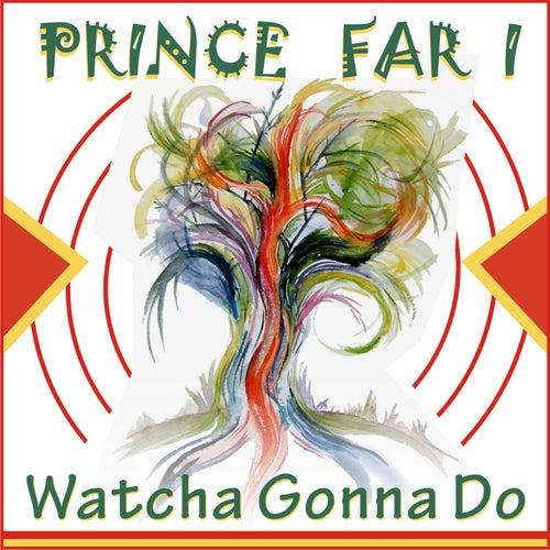 Watcha Gonna Do by Prince Far I
