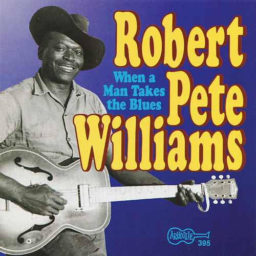 When a Man Takes the Blues by Robert Pete Williams