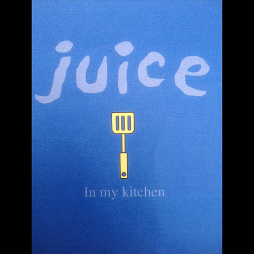 In My Kitchen by Juice