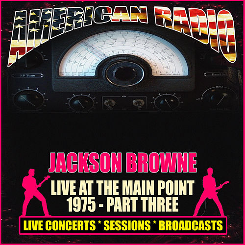 Live At The Main Point 1975 - Part Three (Live) by Jackson Browne