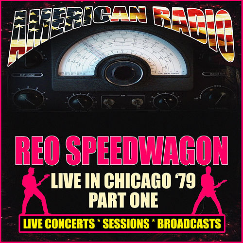 Live in Chicago '79 - Part One (Live) by REO Speedwagon