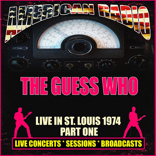 Live In St. Louis 1974 - Part One (Live) by The Guess Who