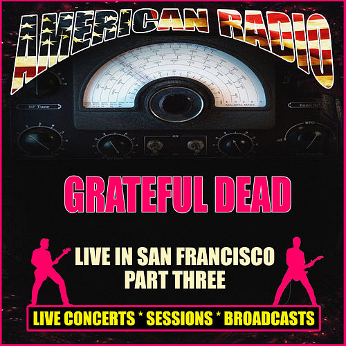 Live in San Francisco Part Three (Live) von Grateful Dead
