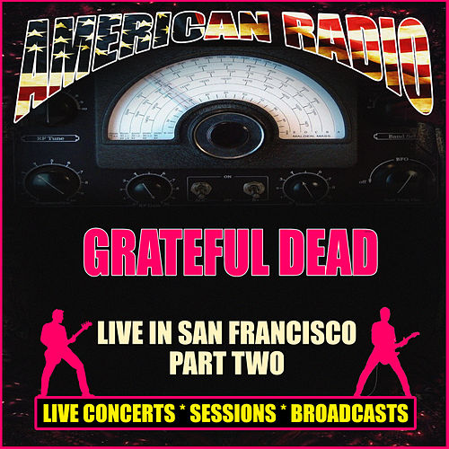 Live in San Francisco Part Two (Live) von Grateful Dead