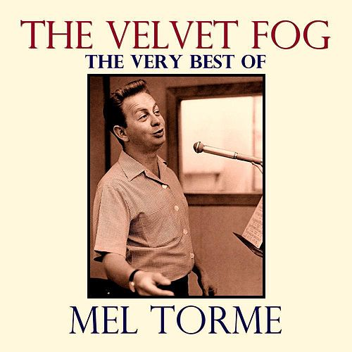 The Velvet Fog: The Very Best of Mel Torme by Mel Torme
