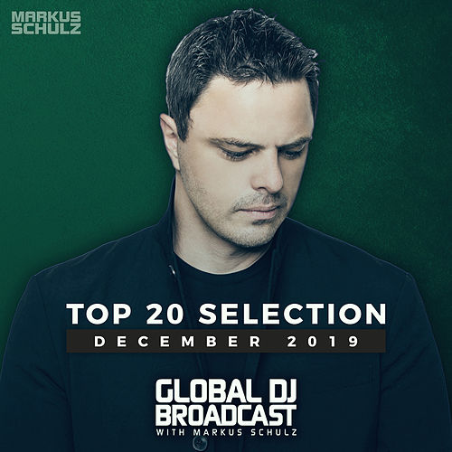 Global DJ Broadcast - Top 20 December 2019 von Markus Schulz