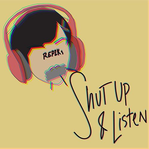 Shut Up and Listen by REP2Ks