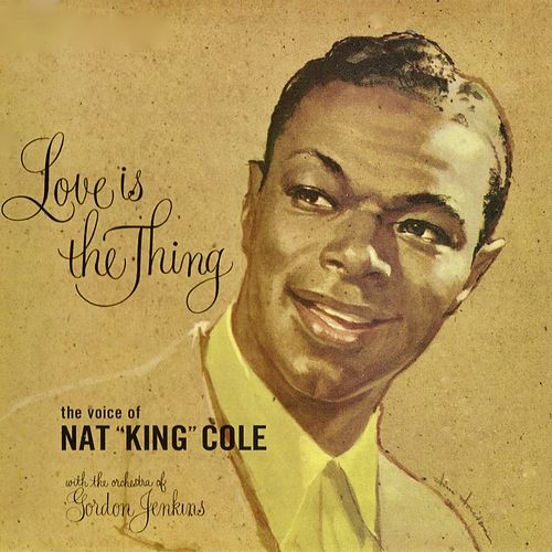 Love Is The Thing (Remastered) by Nat King Cole