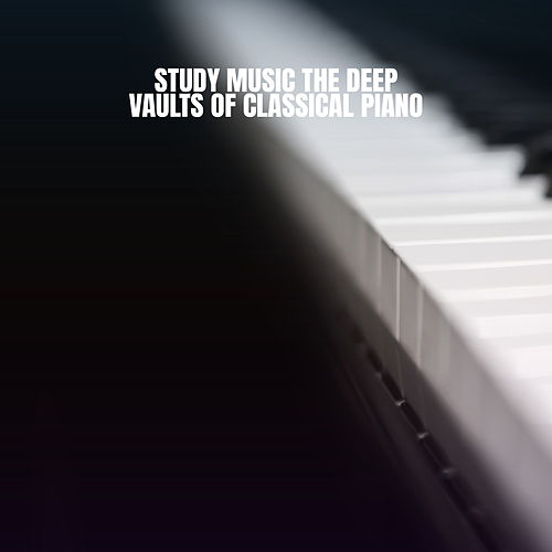 Study Music: The Deep Vaults of Classical Piano von Studying Music Group