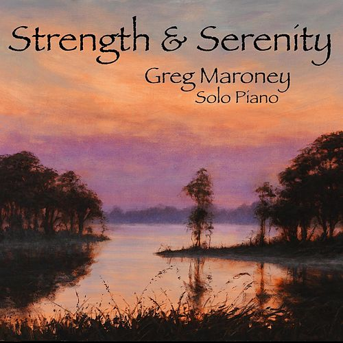 Strength and Serenity von Greg Maroney