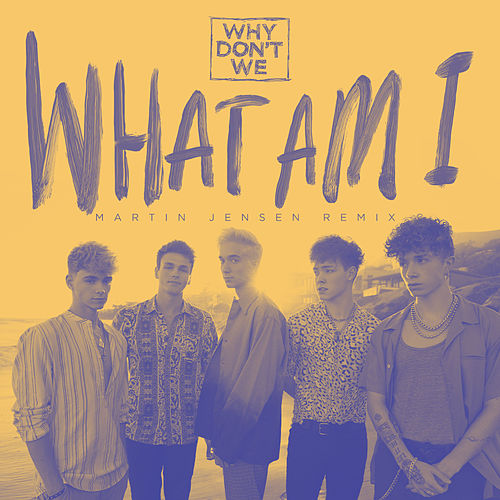 What Am I (Martin Jensen Remix) by Why Don't We