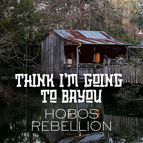 Think I'm Going to Bayou by Hobos Rebellion