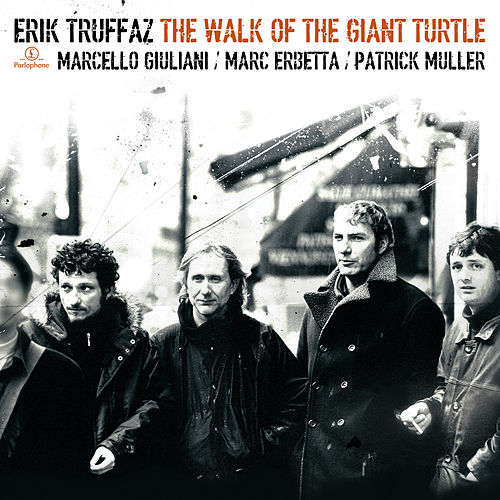 The Walk Of The Giant Turtle (Edition Deluxe) by Erik Truffaz