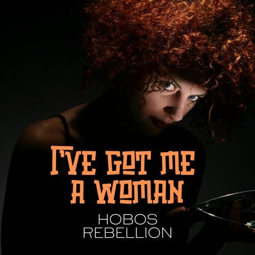 I've Got Me a Woman by Hobos Rebellion