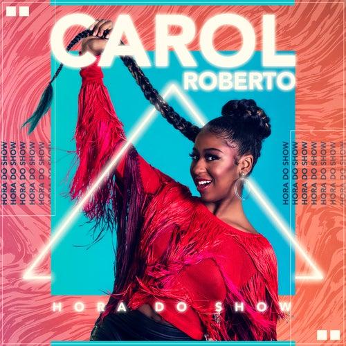 Hora do Show de Carol Roberto