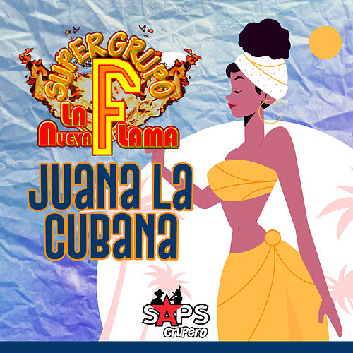 Juana la Cubana von Super Grupo F la Nueva Flama
