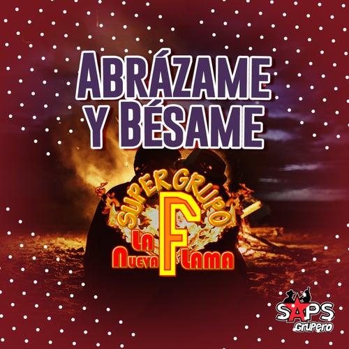 Abrázame y Bésame von Super Grupo F la Nueva Flama