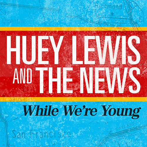 While We're Young by Huey Lewis and the News