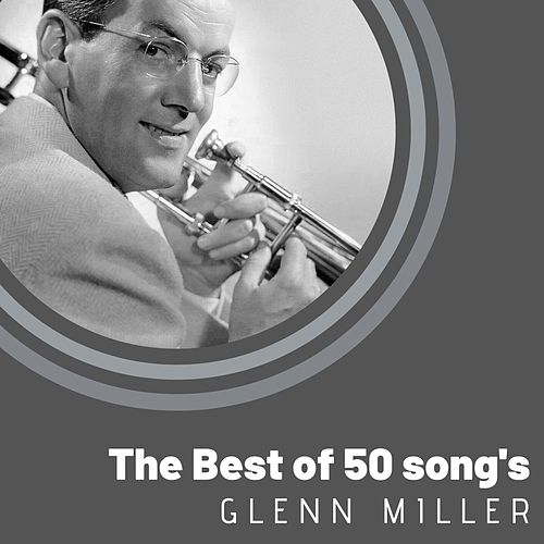 The Best of 50 song's Glenn Miller by Glenn Miller
