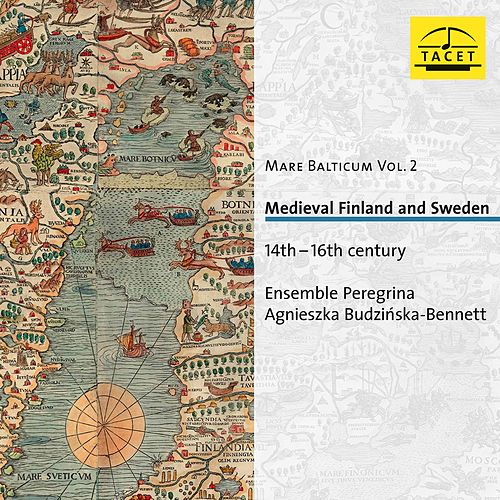 Mare Balticum, Vol. 2: Medieval Finland & Sweden, 14th-16th Century by Ensemble Peregrina