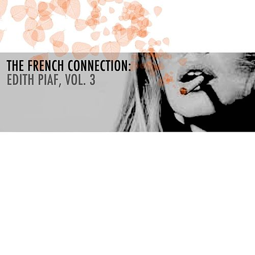 The French Connection: Edith Piaf, Vol. 3 de Edith Piaf