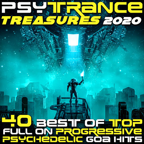 PsyTrance Treasures 2020 Best of Top 40 Fullon Progressive Psychedelic Goa Hits by Various Artists