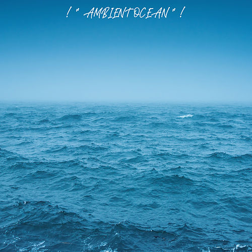 ! 'Ambient Ocean' ! by Ocean Sounds (1)