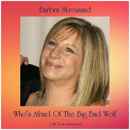 Who's Afraid Of The Big Bad Wolf (Remastered 2019) di Barbra Streisand