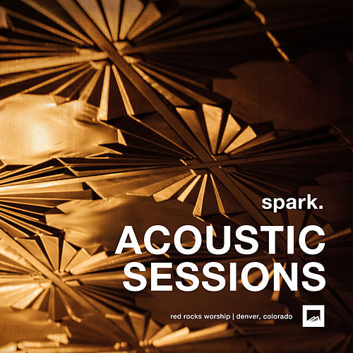 spark. ACOUSTIC SESSIONS by Red Rocks Worship